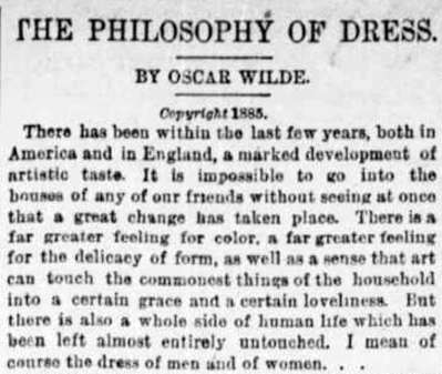 An essay Wilde wrote for The New-York Tribune in 1885. The work remained unknown until its rediscovery in 2012. It was published for teh first time in book form in Oscar Wilde On Dress (CSM Press) in 2013.