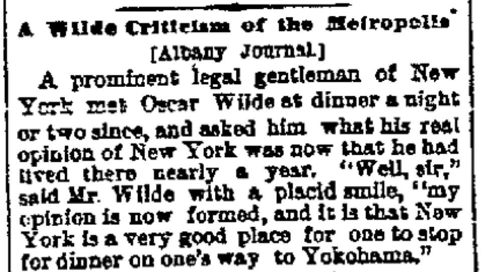 The press seized upon many of Wilde's remarks. This one rings true as he had tentatively planned to visit Japan.